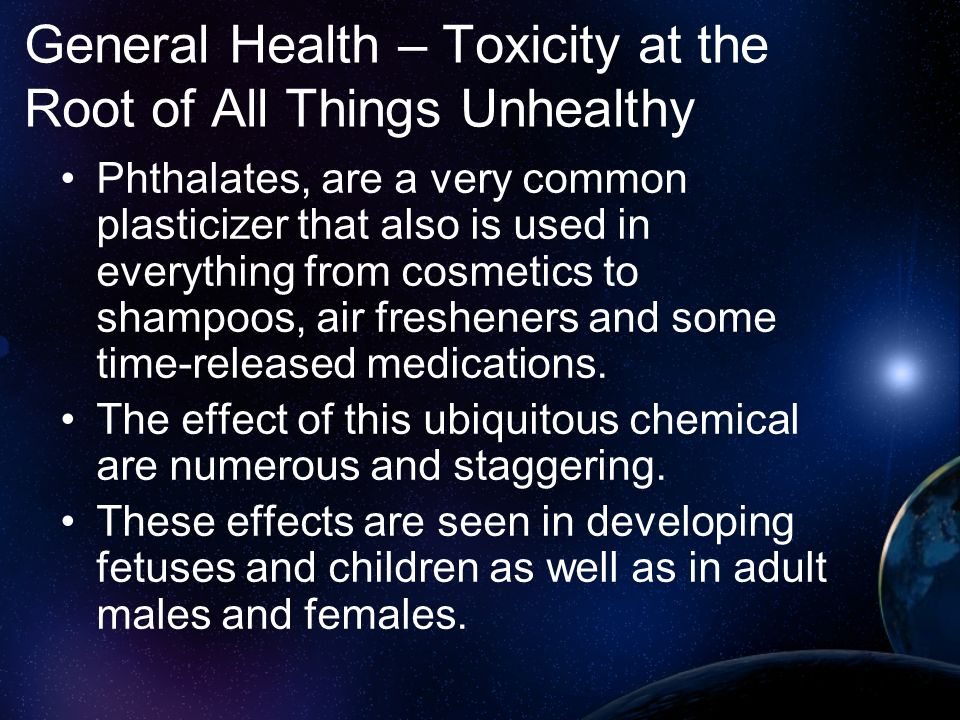 General Health – Toxicity at the Root of All Things Unhealthy Phthalates, are a very common plasticizer that also is used in everything from cosmetics