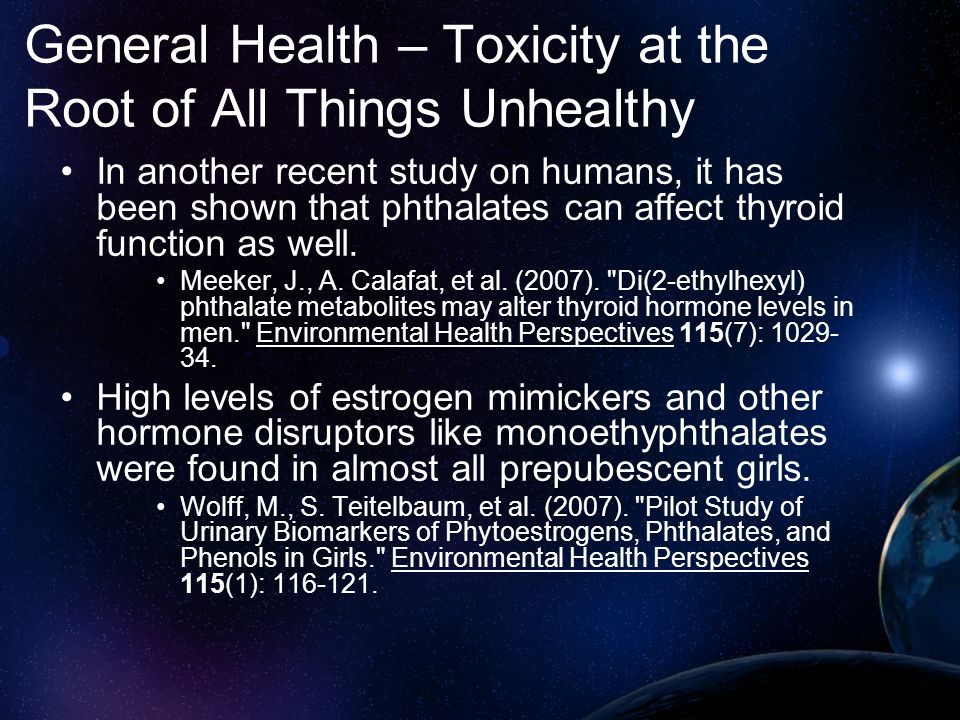 General Health – Toxicity at the Root of All Things Unhealthy In another recent study on humans, it has been shown that phthalates can affect thyroid