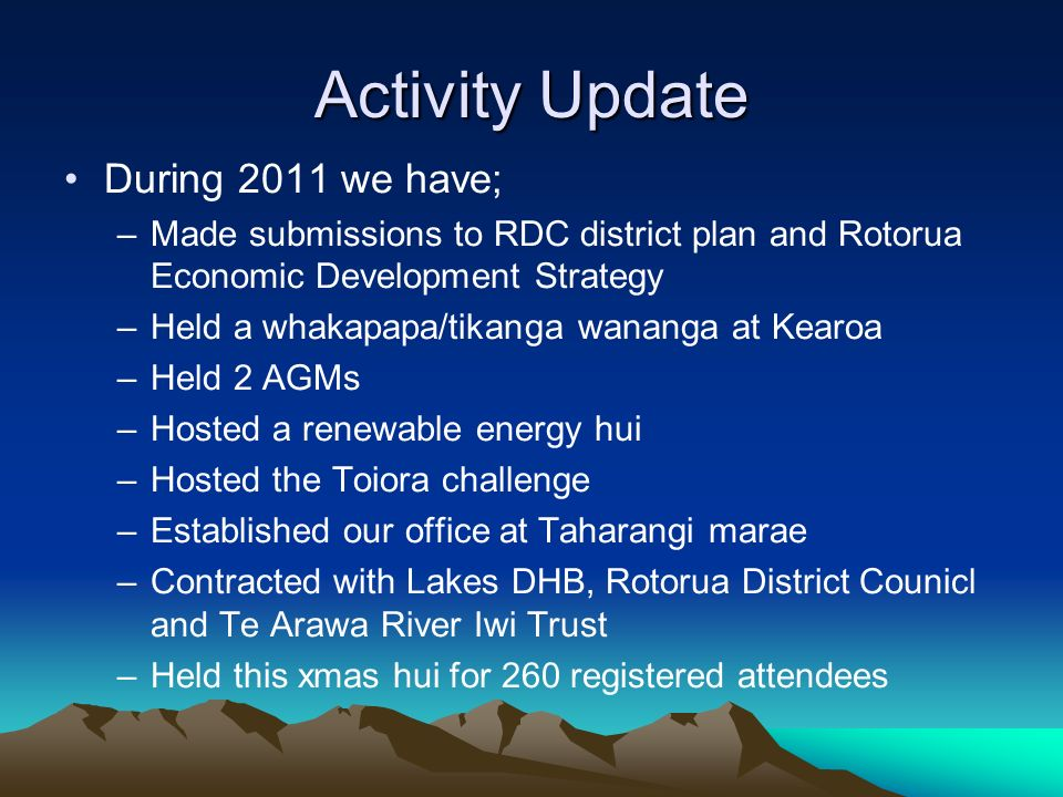 Activity Update During 2011 we have; –Made submissions to RDC district plan and Rotorua Economic Development Strategy –Held a whakapapa/tikanga wanang