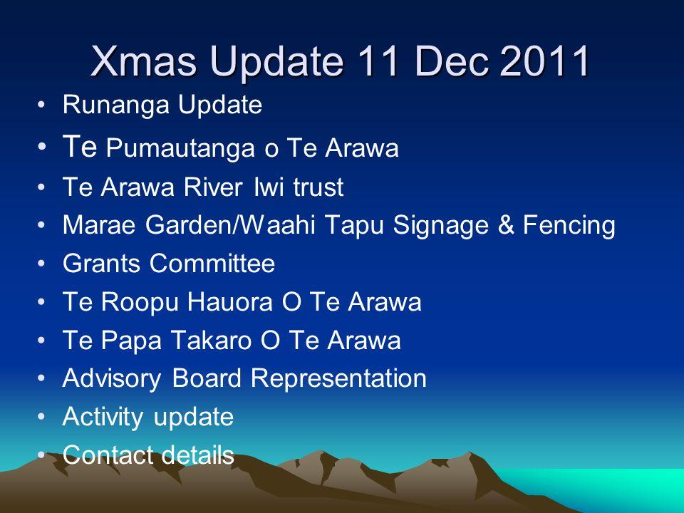 Xmas Update 11 Dec 2011 Runanga Update Te Pumautanga o Te Arawa Te Arawa River Iwi trust Marae Garden/Waahi Tapu Signage & Fencing Grants Committee Te