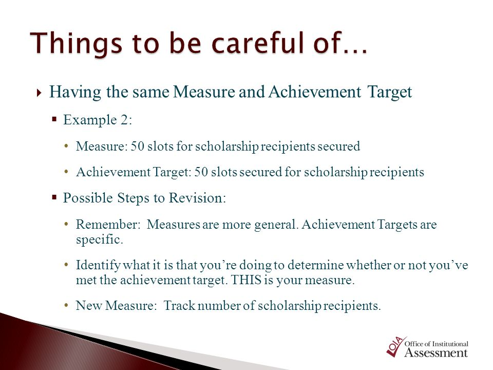 Having the same Measure and Achievement Target Example 2: Measure: 50 slots for scholarship recipients secured Achievement Target: 50 slots secured fo