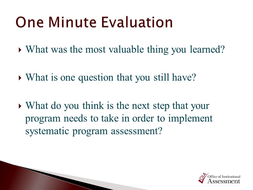 What was the most valuable thing you learned? What is one question that you still have? What do you think is the next step that your program needs to