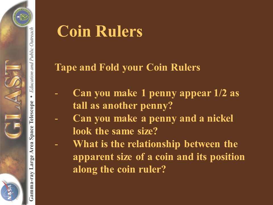 Coin Rulers Tape and Fold your Coin Rulers -Can you make 1 penny appear 1/2 as tall as another penny.