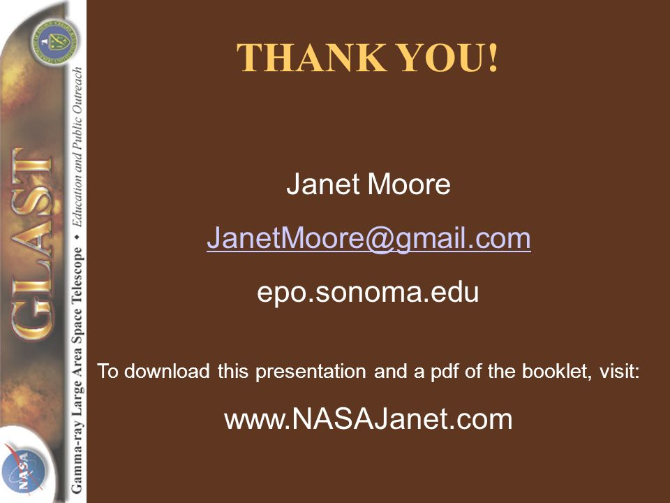 Janet Moore JanetMoore@gmail.com epo.sonoma.edu To download this presentation and a pdf of the booklet, visit: www.NASAJanet.com THANK YOU!