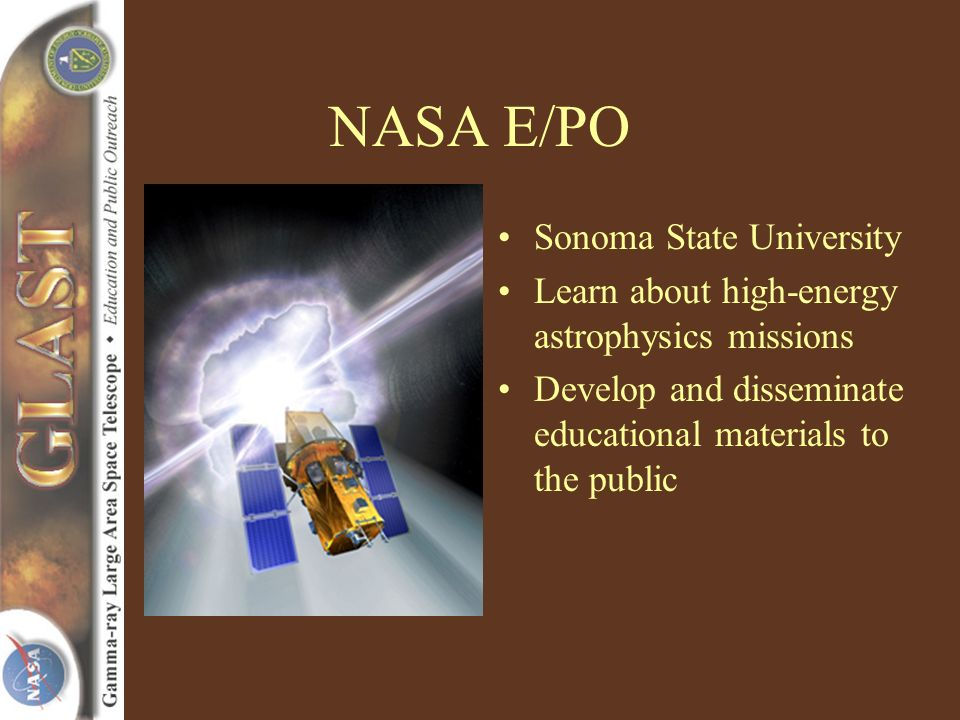 NASA E/PO Sonoma State University Learn about high-energy astrophysics missions Develop and disseminate educational materials to the public