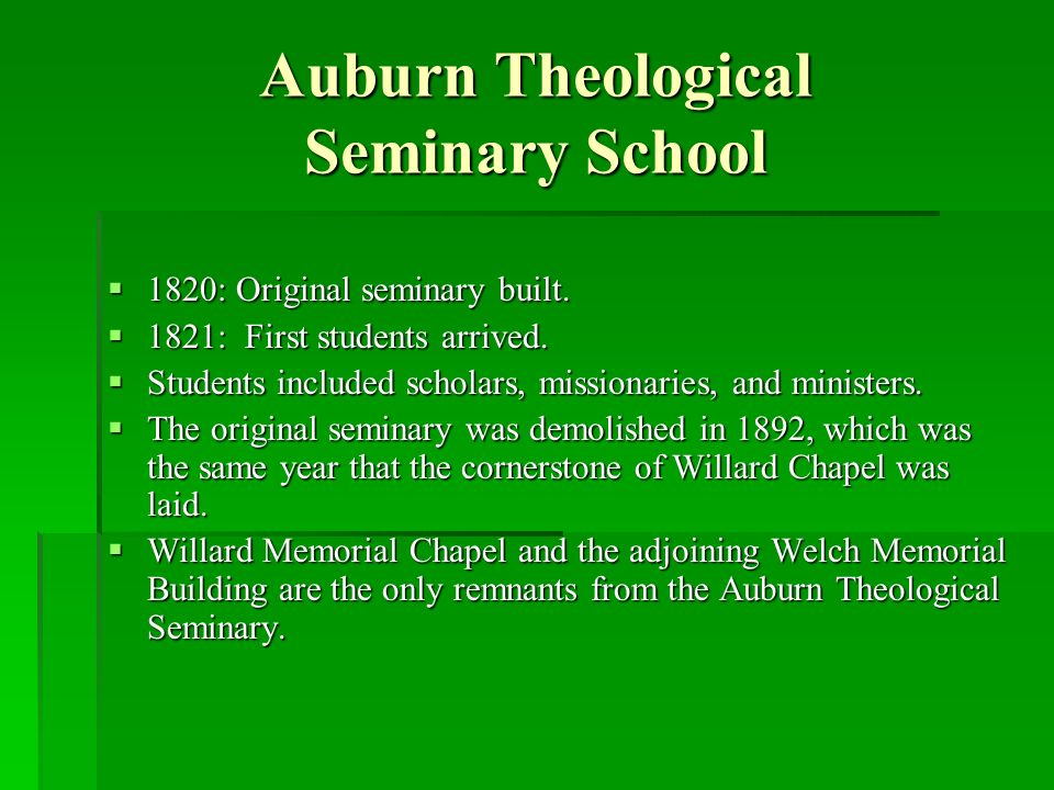 Auburn Theological Seminary School 1820: Original seminary built. 1820: Original seminary built. 1821: First students arrived. 1821: First students ar