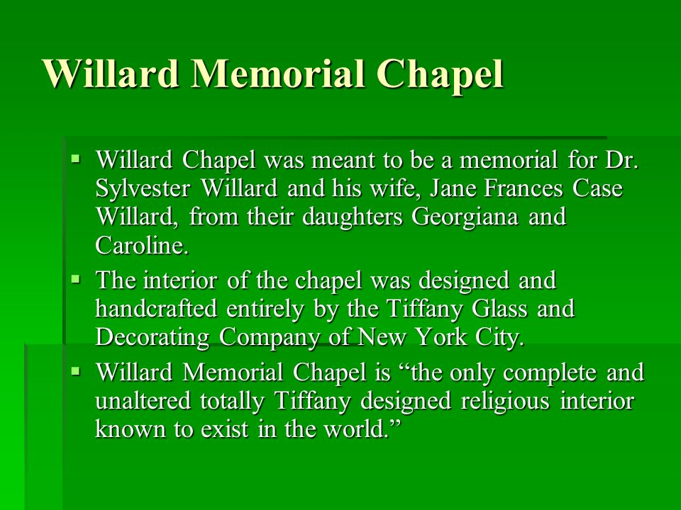 Willard Memorial Chapel Willard Chapel was meant to be a memorial for Dr.