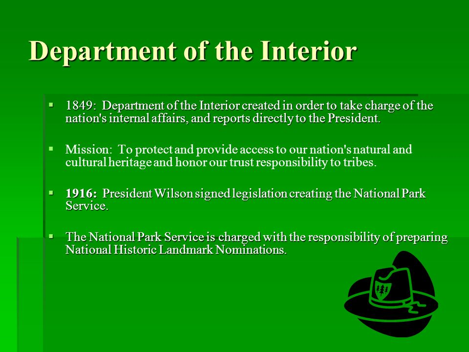 Department of the Interior 1849: Department of the Interior created in order to take charge of the nation's internal affairs, and reports directly to