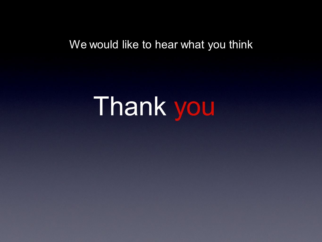 Thank you We would like to hear what you think