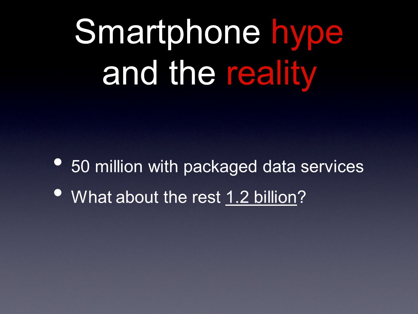 Smartphone hype and the reality 50 million with packaged data services What about the rest 1.2 billion