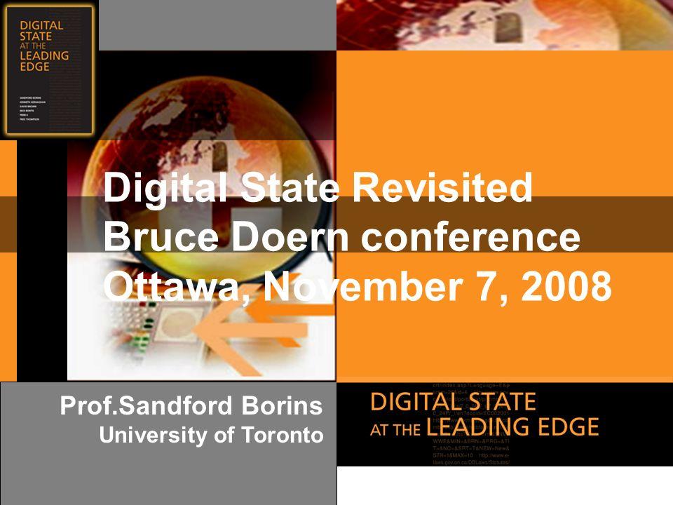 w w w. d i g i t a l s t a t e. c a Prof.Sandford Borins University of Toronto Digital State Revisited Bruce Doern conference Ottawa, November 7, 2008