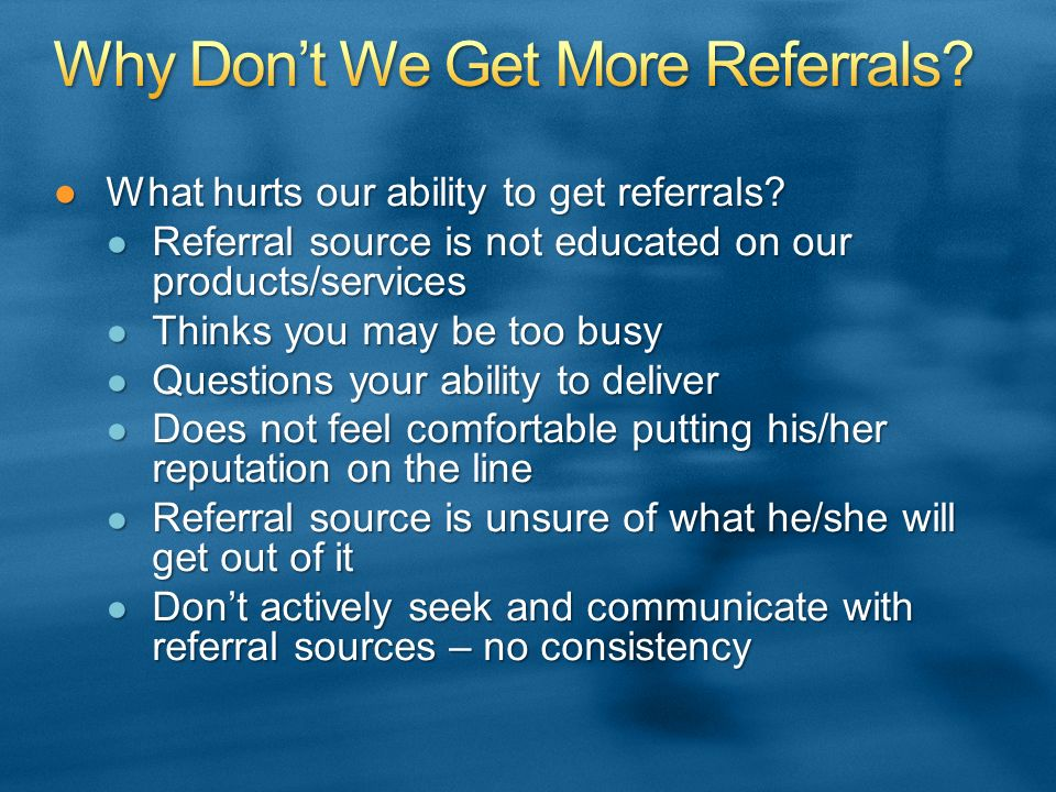 What hurts our ability to get referrals?What hurts our ability to get referrals.