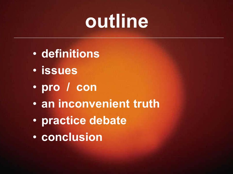 outline definitions issues pro / con an inconvenient truth practice debate conclusion