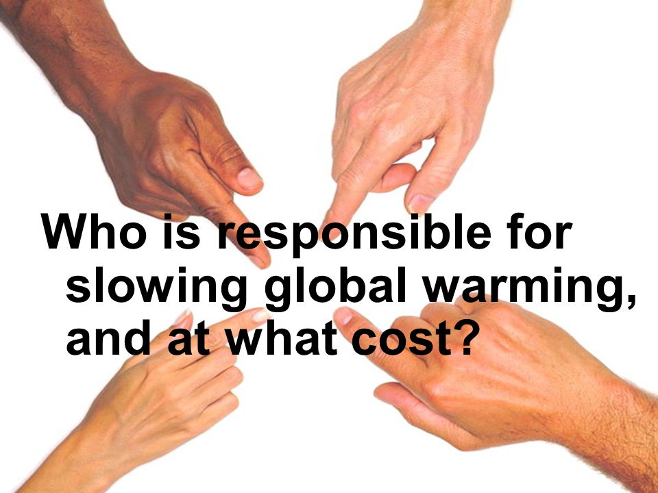 Who is responsible for slowing global warming, and at what cost?