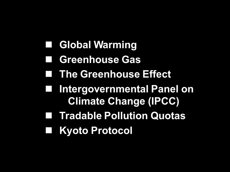 Global Warming Greenhouse Gas The Greenhouse Effect Intergovernmental Panel on Climate Change (IPCC) Tradable Pollution Quotas Kyoto Protocol