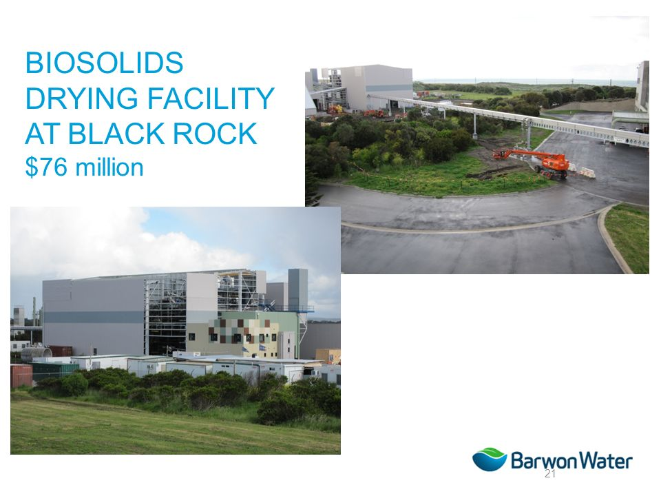 BIOSOLIDS DRYING FACILITY AT BLACK ROCK $76 million 21