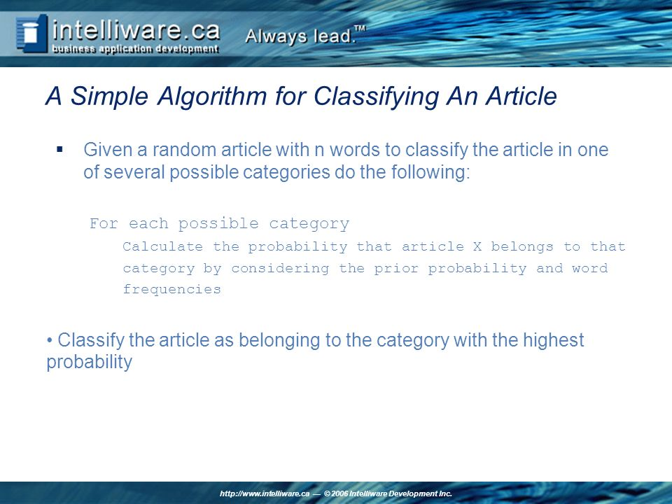 http://www.intelliware.ca © 2006 Intelliware Development Inc. A Simple Algorithm for Classifying An Article Given a random article with n words to cla
