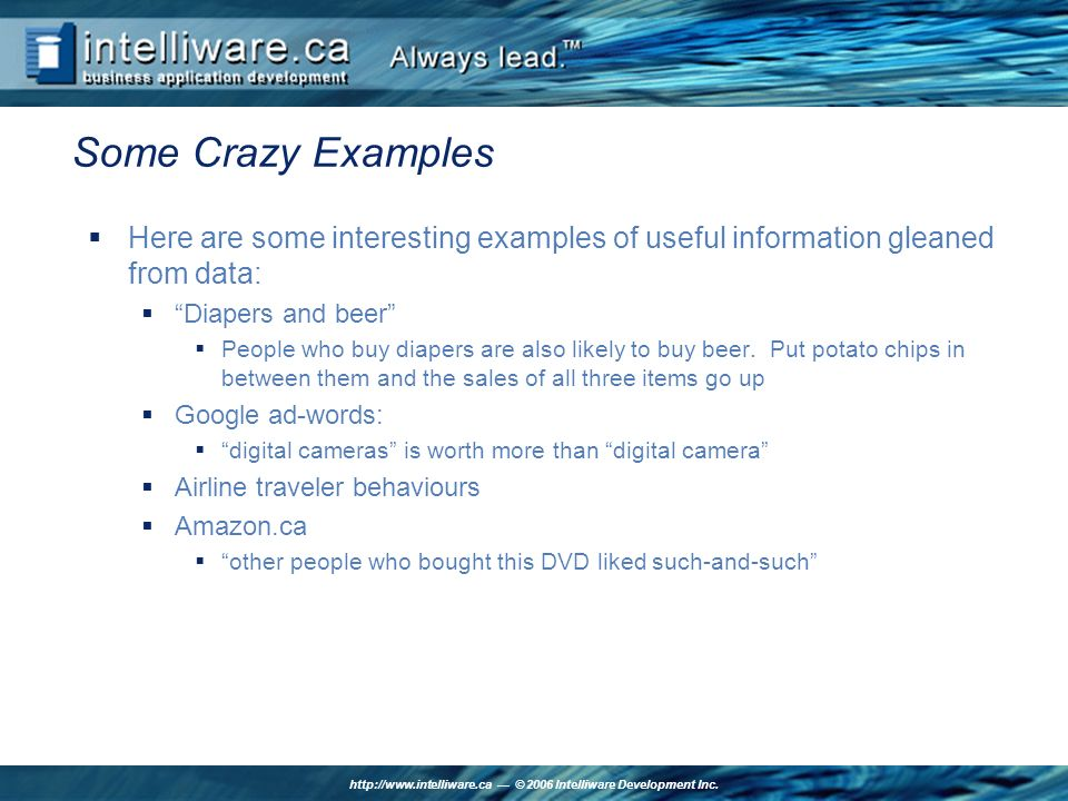 http://www.intelliware.ca © 2006 Intelliware Development Inc. Some Crazy Examples Here are some interesting examples of useful information gleaned fro