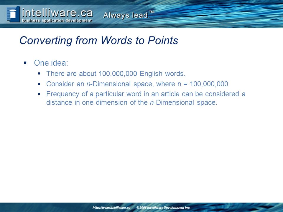 http://www.intelliware.ca © 2006 Intelliware Development Inc. Converting from Words to Points One idea: There are about 100,000,000 English words. Con