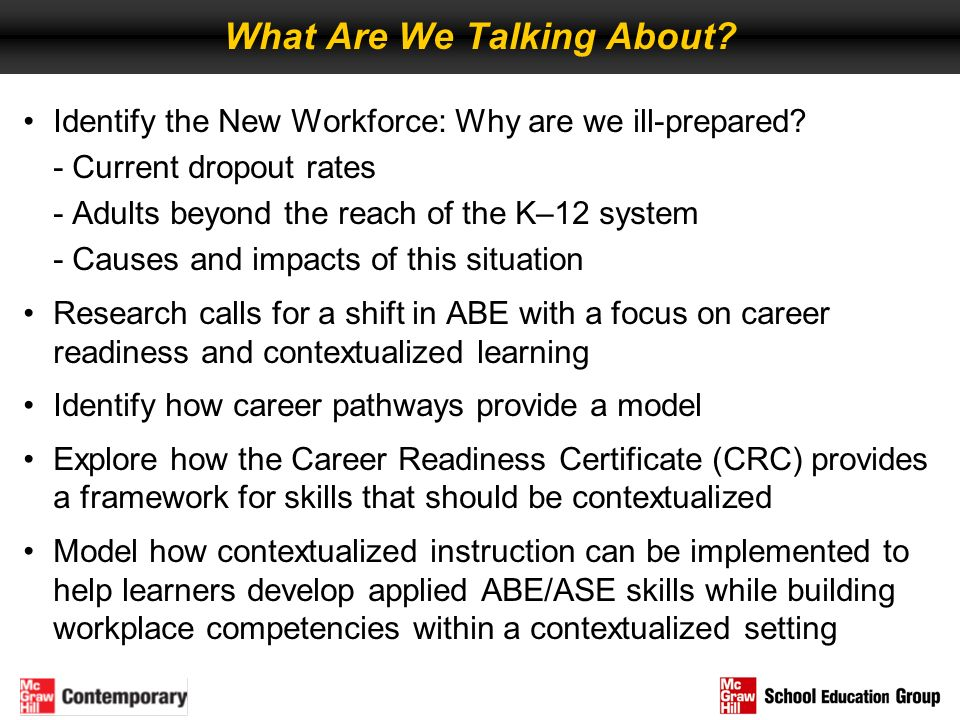 What Are We Talking About? Identify the New Workforce: Why are we ill-prepared? - Current dropout rates - Adults beyond the reach of the K–12 system -