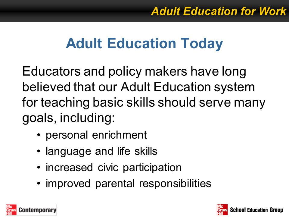 Educators and policy makers have long believed that our Adult Education system for teaching basic skills should serve many goals, including: personal
