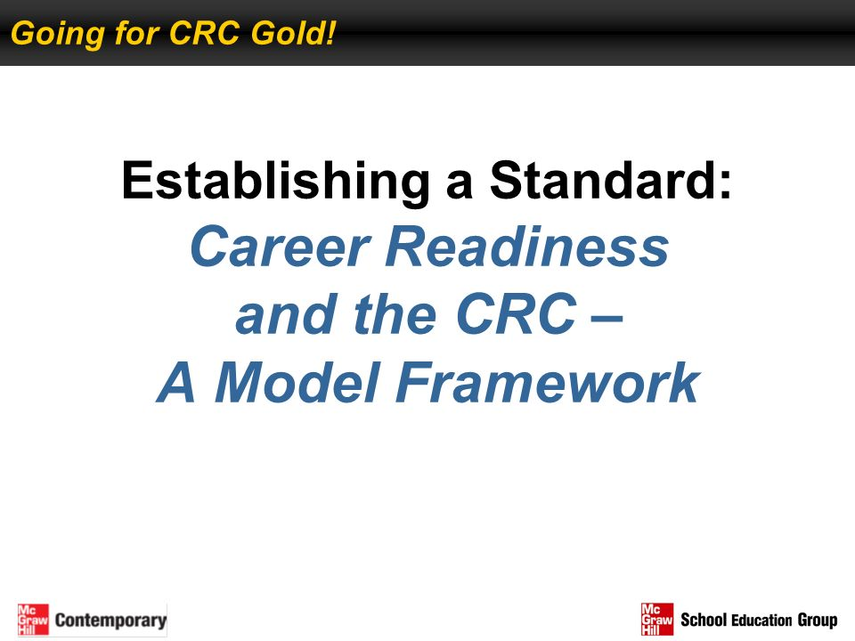 Establishing a Standard: Career Readiness and the CRC – A Model Framework Going for CRC Gold!