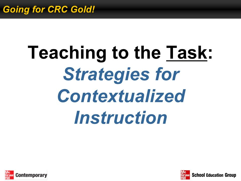 Teaching to the Task: Strategies for Contextualized Instruction Going for CRC Gold!