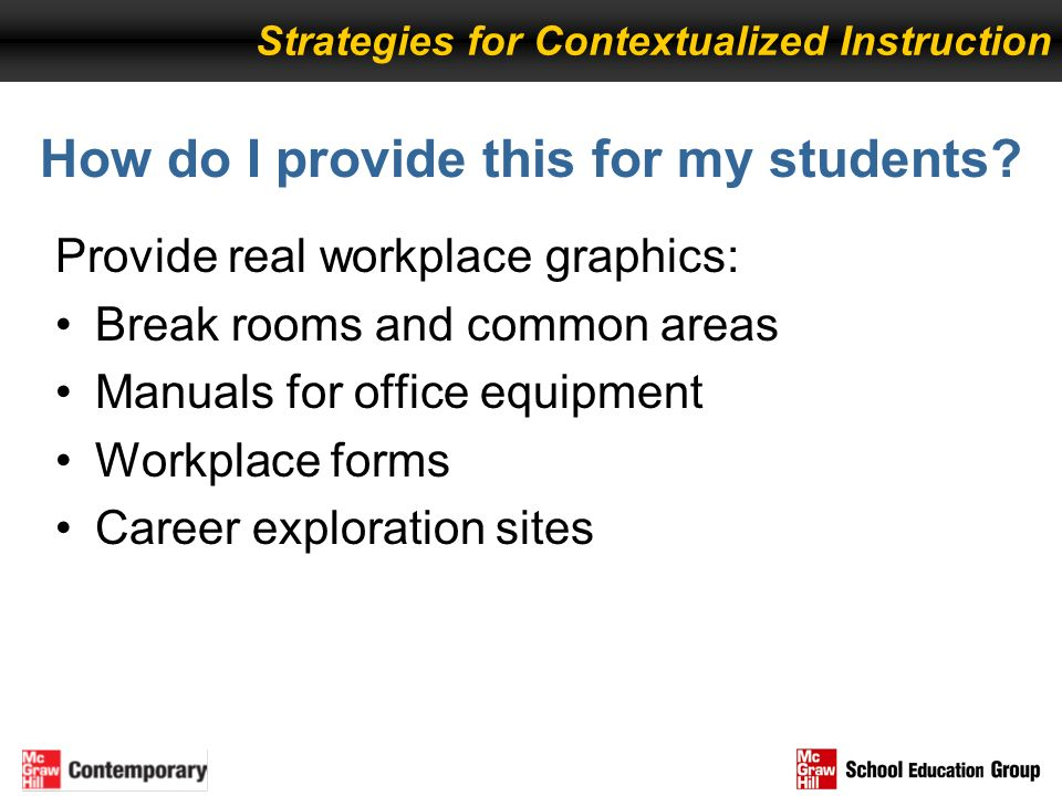 How do I provide this for my students? Provide real workplace graphics: Break rooms and common areas Manuals for office equipment Workplace forms Care