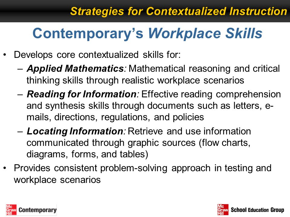 Contemporarys Workplace Skills Develops core contextualized skills for: –Applied Mathematics: Mathematical reasoning and critical thinking skills thro