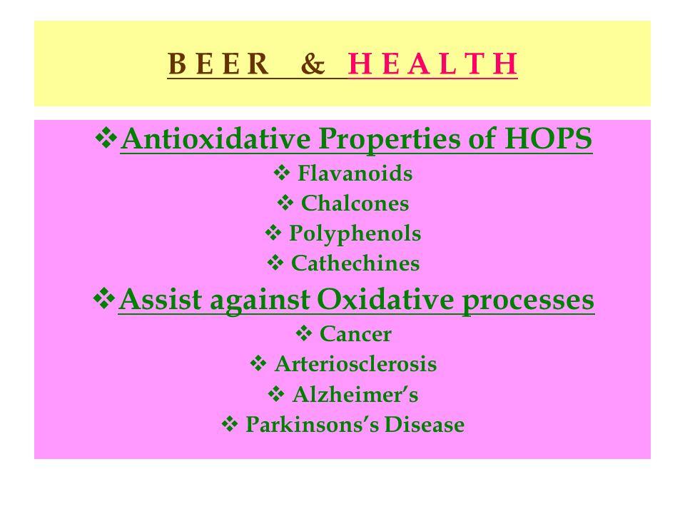 B E E R & H E A L T H Antioxidative Properties of HOPS Flavanoids Chalcones Polyphenols Cathechines Assist against Oxidative processes Cancer Arterios