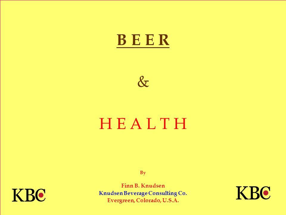 B E E R & H E A L T H By Finn B. Knudsen Knudsen Beverage Consulting Co. Evergreen, Colorado, U.S.A.