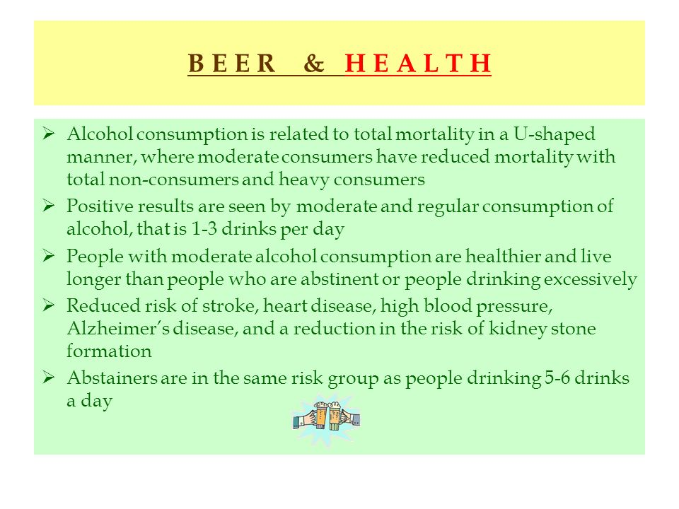 B E E R & H E A L T H Alcohol consumption is related to total mortality in a U-shaped manner, where moderate consumers have reduced mortality with tot