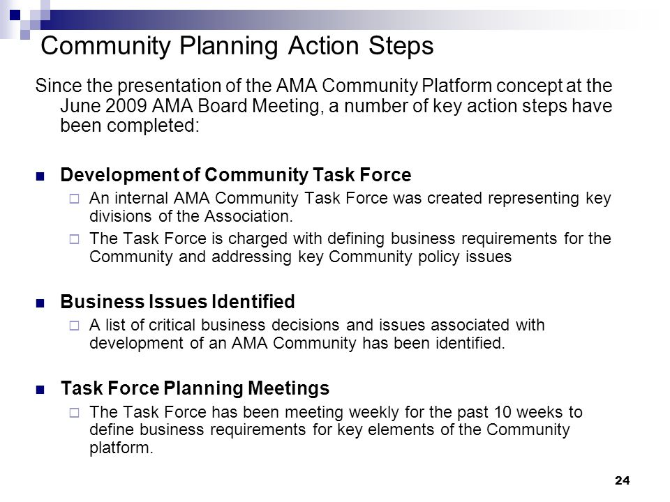 24 Community Planning Action Steps Since the presentation of the AMA Community Platform concept at the June 2009 AMA Board Meeting, a number of key action steps have been completed: Development of Community Task Force An internal AMA Community Task Force was created representing key divisions of the Association.