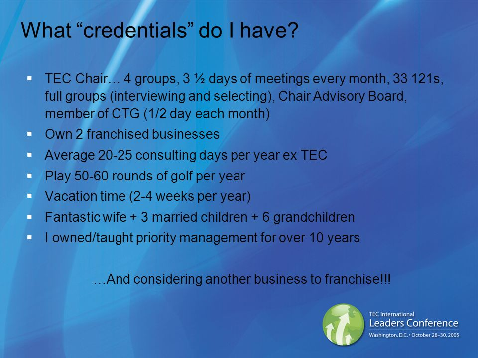What credentials do I have? TEC Chair… 4 groups, 3 ½ days of meetings every month, 33 121s, full groups (interviewing and selecting), Chair Advisory B