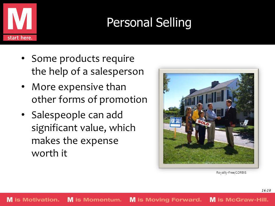 Personal Selling Some products require the help of a salesperson More expensive than other forms of promotion Salespeople can add significant value, w