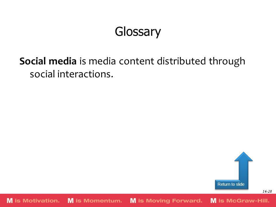 Return to slide Social media is media content distributed through social interactions. Glossary 16-28