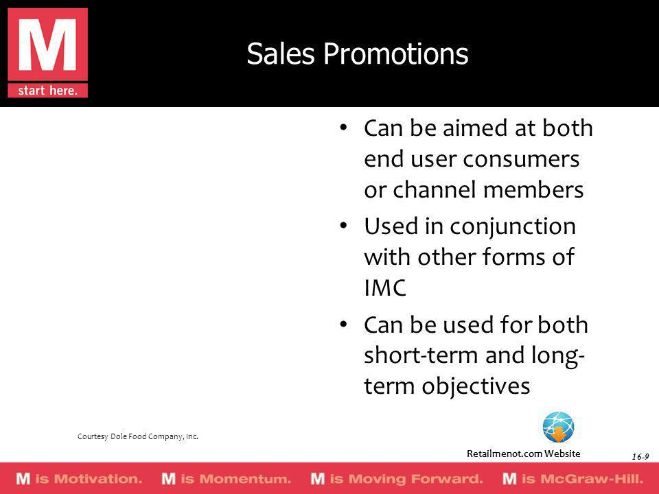 Sales Promotions Can be aimed at both end user consumers or channel members Used in conjunction with other forms of IMC Can be used for both short-ter