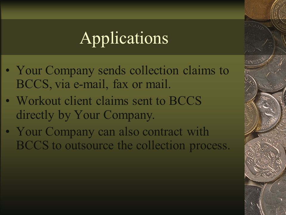 Applications Your Company sends collection claims to BCCS, via e-mail, fax or mail.