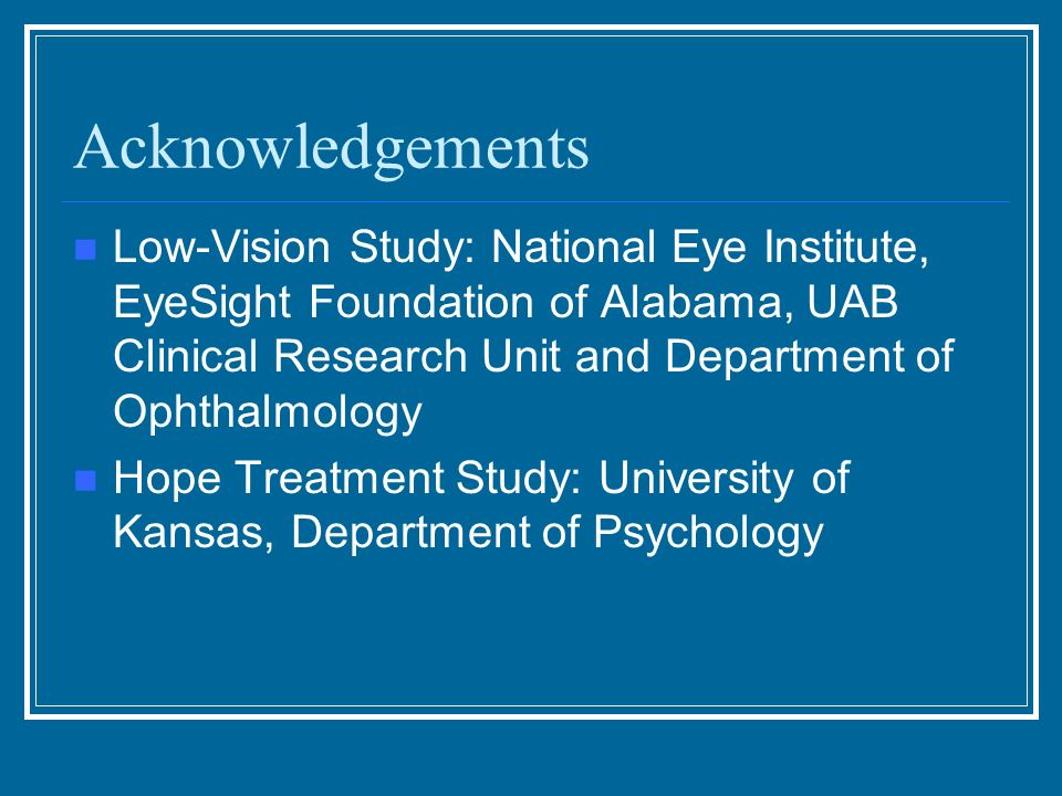 Acknowledgements Low-Vision Study: National Eye Institute, EyeSight Foundation of Alabama, UAB Clinical Research Unit and Department of Ophthalmology
