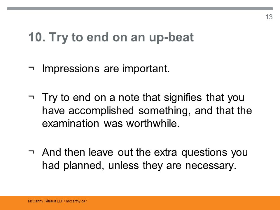 McCarthy Tétrault LLP / mccarthy.ca / 13 10. Try to end on an up-beat ¬Impressions are important.