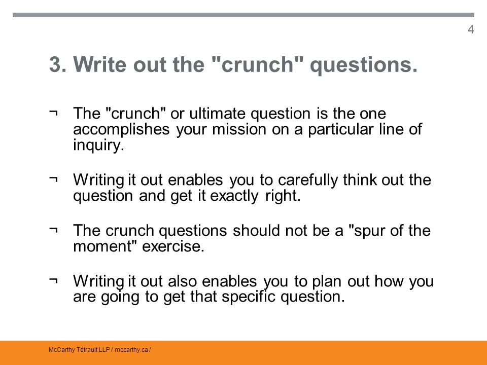 McCarthy Tétrault LLP / mccarthy.ca / 4 3.Write out the crunch questions.