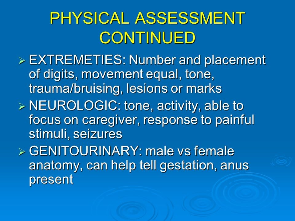 PHYSICAL ASSESSMENT CONTINUED EXTREMETIES: Number and placement of digits, movement equal, tone, trauma/bruising, lesions or marks EXTREMETIES: Number