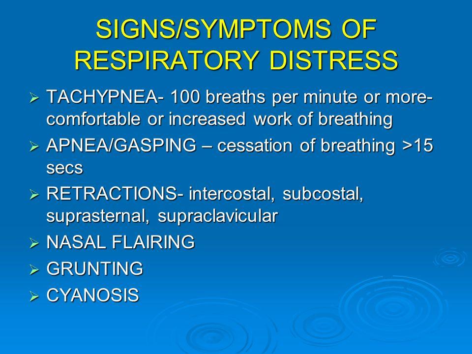 SIGNS/SYMPTOMS OF RESPIRATORY DISTRESS TACHYPNEA- 100 breaths per minute or more- comfortable or increased work of breathing TACHYPNEA- 100 breaths pe