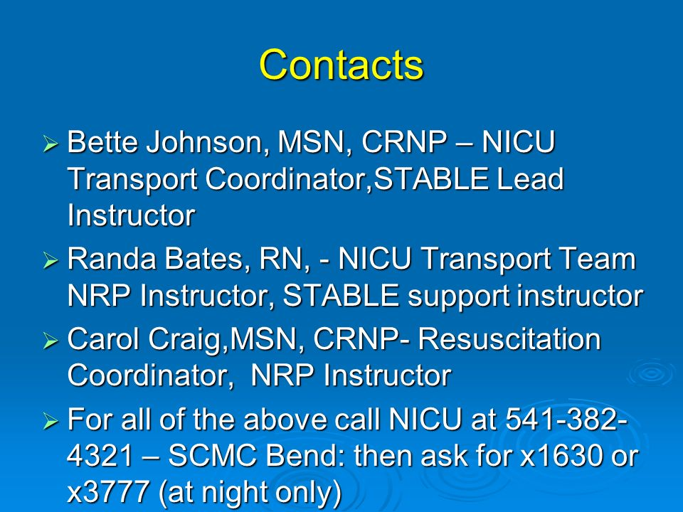 Contacts Bette Johnson, MSN, CRNP – NICU Transport Coordinator,STABLE Lead Instructor Bette Johnson, MSN, CRNP – NICU Transport Coordinator,STABLE Lea