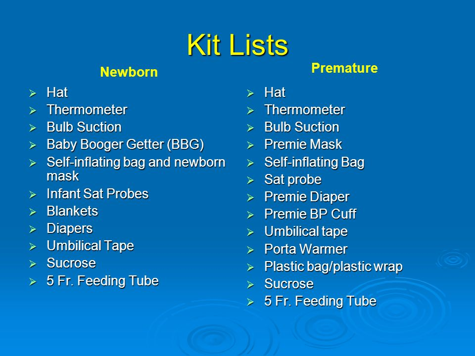 Kit Lists Hat Hat Thermometer Thermometer Bulb Suction Bulb Suction Baby Booger Getter (BBG) Baby Booger Getter (BBG) Self-inflating bag and newborn m