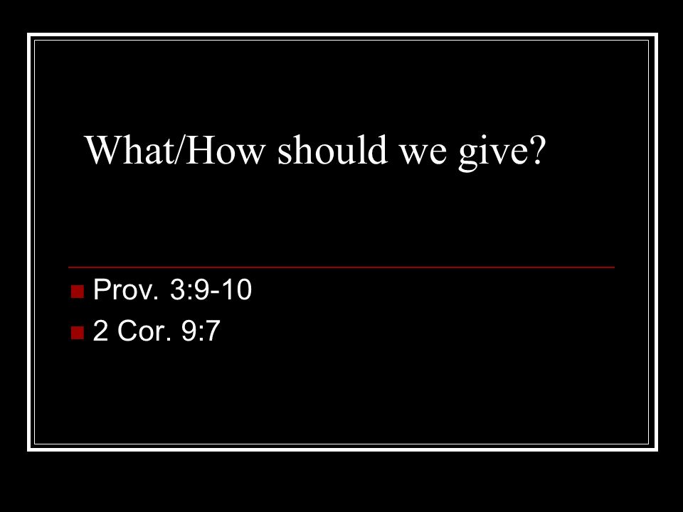 What/How should we give Prov. 3:9-10 2 Cor. 9:7