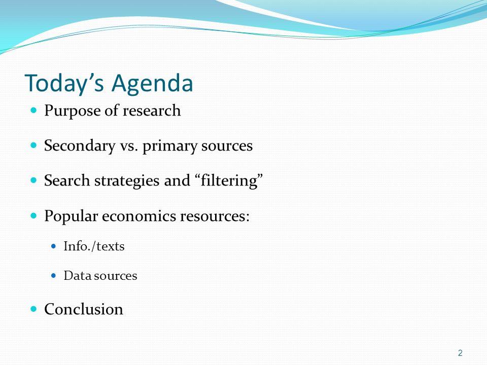 Todays Agenda Purpose of research Secondary vs.