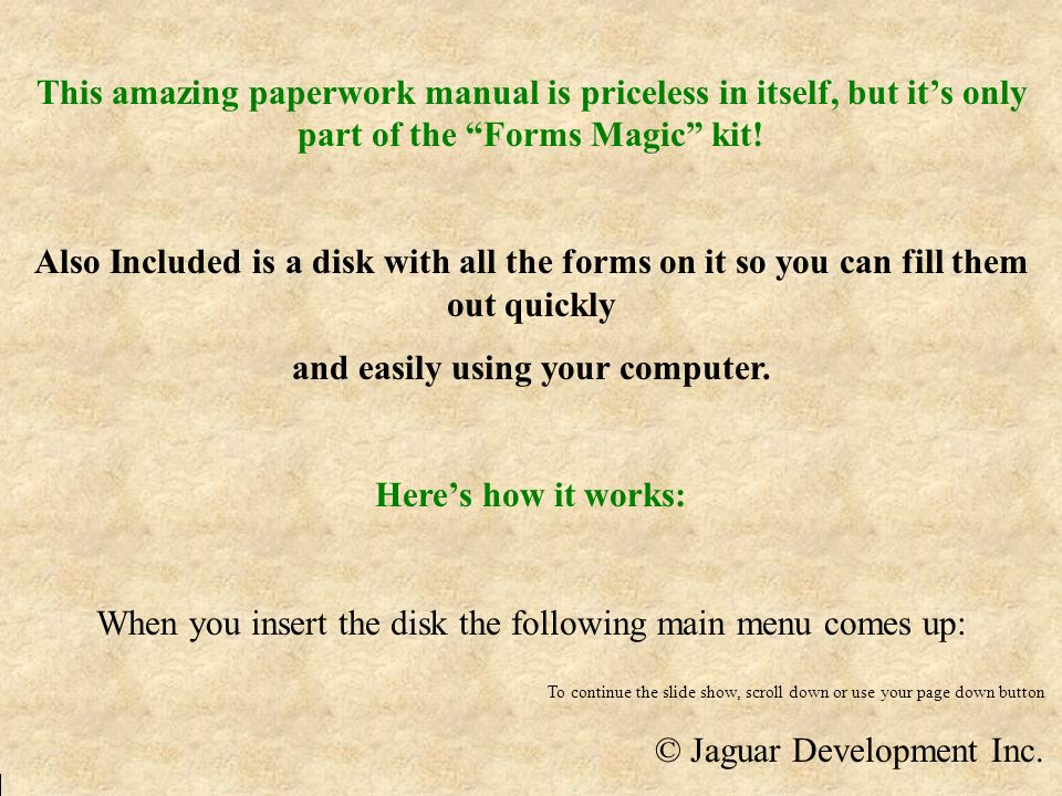 This amazing paperwork manual is priceless in itself, but its only part of the Forms Magic kit! Also Included is a disk with all the forms on it so yo