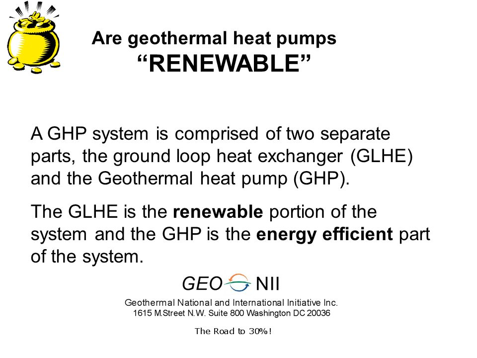 Are geothermal heat pumps RENEWABLE A GHP system is comprised of two separate parts, the ground loop heat exchanger (GLHE) and the Geothermal heat pump (GHP).