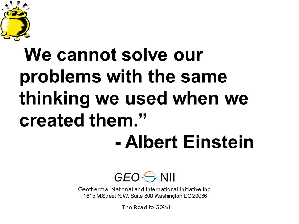 We cannot solve our problems with the same thinking we used when we created them. - Albert Einstein